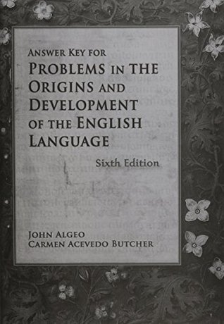 Answer Key for Problems in Origins & Development of the English Langage John Algeo