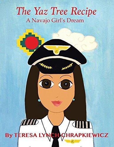 The Yaz Tree Recipe: A Navajo Girls Dream Teresa Lynch-Chrapkiewicz