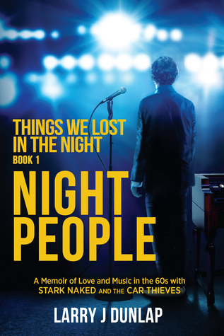 Night People, Book 1 (Things We Lost in the Night: A Memoir of Love and Music in the 60s with Stark Naked and the Car Thieves, #1))  by  Larry J. Dunlap