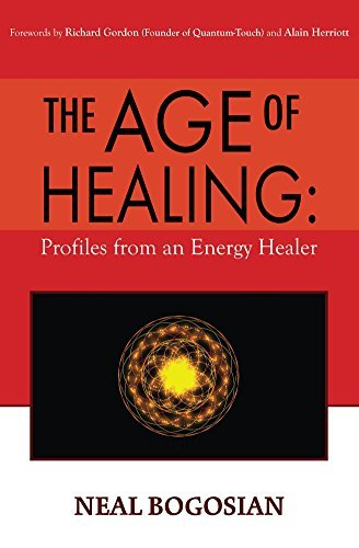 The Age of Healing: Profiles from an Energy Healer Neal Bogosian