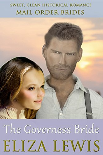 The Governess Bride: A Sweet Mail Order Bride Historical (Sweet Clean Western Historical Romance Short Stories - Book 1)  by  Eliza Lewis