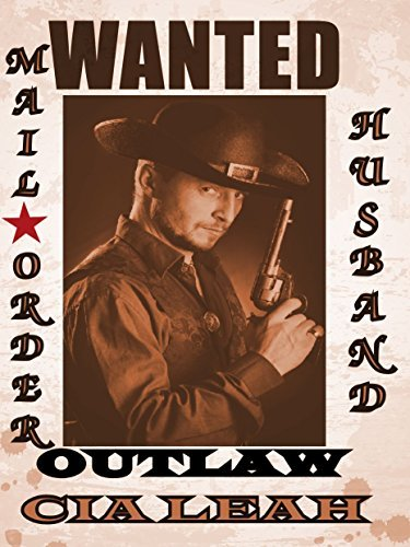 WANTED: OUTLAW MAIL ORDER HUSBAND Cia Leah