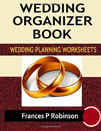 Wedding Organizer Book: Wedding Planning Worksheets  by  Frances P. Robinson