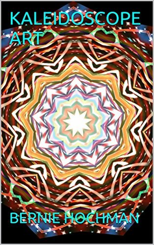 KALEIDOSCOPE ART  by  BERNIE HOCHMAN