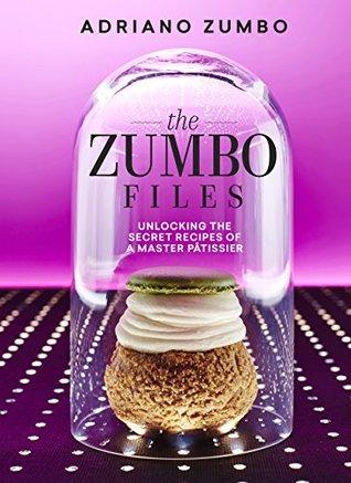 The Zumbo Files: Unlocking the secret recipes of a master patissier Adriano Zumbo