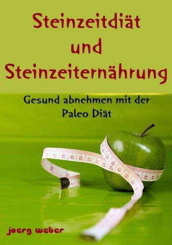 Steinzeitdiät und Steinzeiternährung - Gesund abnehmen mit der Paleo Diät (Abnehmen am Bauch 2)  by  Abnehmen Experte
