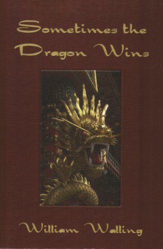 SOMETIMES THE DRAGON WINS  by  William Walling