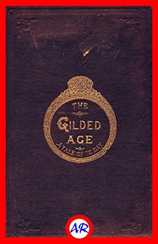 The Gilded Age (Illustrated): A Tale of Today (Over 200 Original Illustrations)  by  Mark Twain
