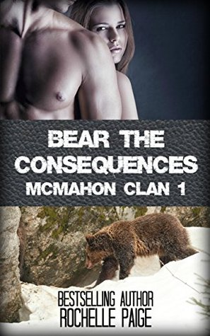 Bear the Consequences (McMahon Clan Book 1)  by  Rochelle Paige