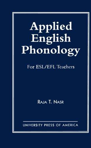 Applied English Phonology: For ESL/Efl Teachers  by  Raja Nasr