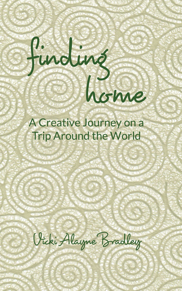 Finding Home: A Creative Journey on a Trip Around the World  by  Vicki Alayne Bradley