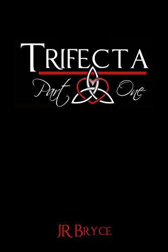 Trifecta: Part One  by  J.R.  Bryce