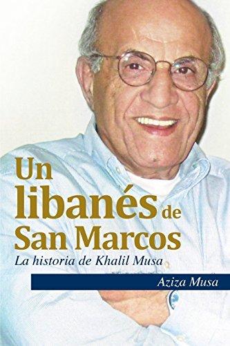 Un libanés de San Marcos: La historia de Khalil Musa  by  Aziza Musa