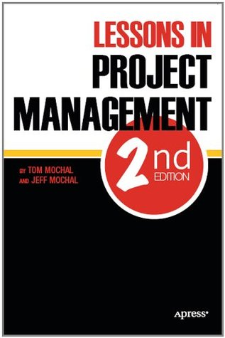 Lessons in Project Management  by  Thomas Mochal