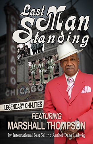 Last Man Standing: Legendary Chi-Lites: Featuring Marshall Thompson Dane Ladwig