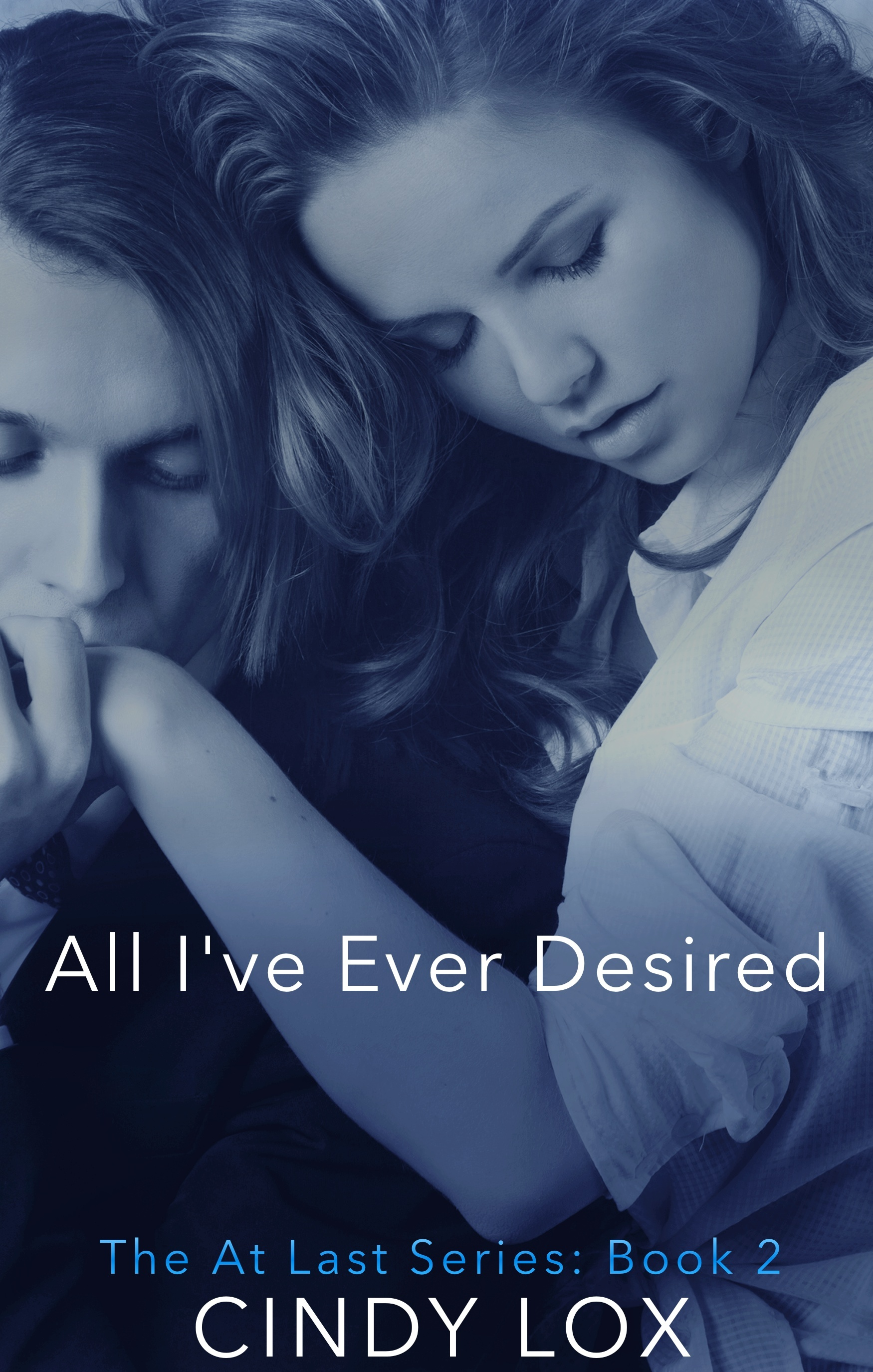 All Ive Ever Desired (The At Last Series: Book 2) Cindy Lox