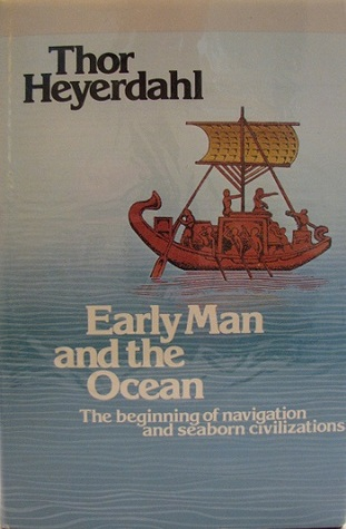 Early Man and the Ocean: The Beginning of Navigation and Seaborne Civilizations  by  Thor Heyerdahl