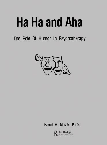 Ha, Ha And Aha: The Role Of Humour In Psychotherapy  by  Harold H. Mosak