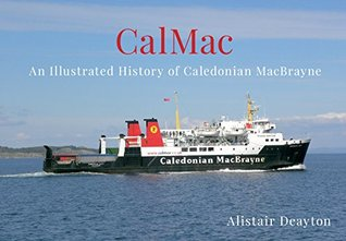 CalMac: An Illustrated History of Caledonian MacBrayne  by  Alistair Deayton