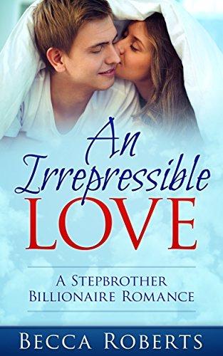 A Stepbrother Billionaire Romance: An Irrepressible Love  by  Becca Roberts