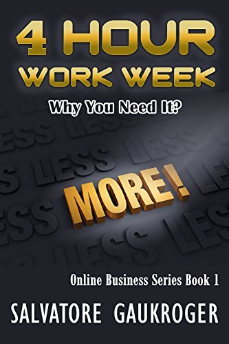 Four Hour Workweek for Beginner: Why You Need It? (Work Less, Make More Money, Working online, Work at home) (Online Business Series Book 1)  by  Salvatore Gaukroger