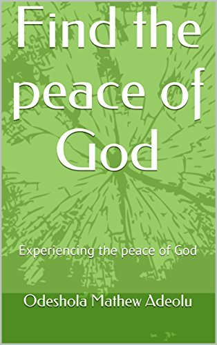 Find the peace of God: Experiencing the peace of God  by  Odeshola Mathew Adeolu