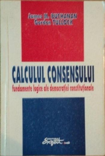 Calculul consensului: fundamentele logice ale democrației constituționale James M. Buchanan