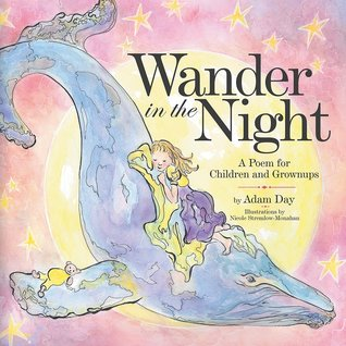 Wander in the Night: A Poem for Children and Grownups Adam  Day