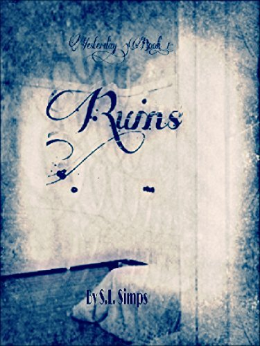 Ruins (Yesterday Book 1) S.L. Simps