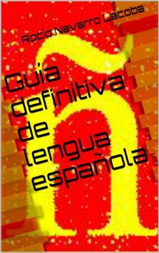 Guía definitiva de lengua española  by  Rocío Navarro Lacoba