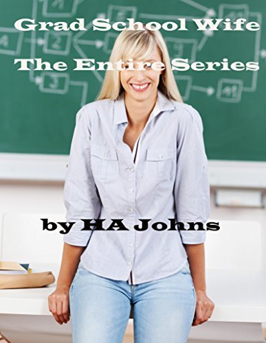 Grad School WIfe, The Entire Series  by  HA Johns