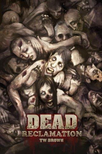 Reclamation (Dead #10) T.W. Brown