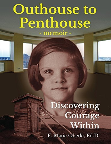 Outhouse to Penthouse: Discovering Courage Within  by  E. Oberle