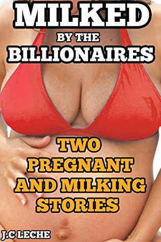 MILKED BY THE BILLIONAIRES: Two Pregnant And Milking Stories J.C Leche