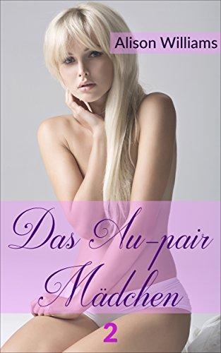 Das Au-pair Mädchen: Erotischer Liebesroman: (Band 2) Alison Williams