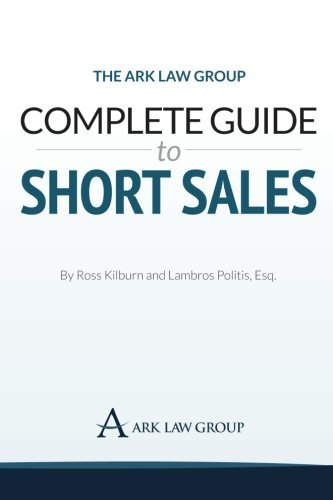The Ark Law Group Complete Guide to Short Sales  by  Ross Kilburn