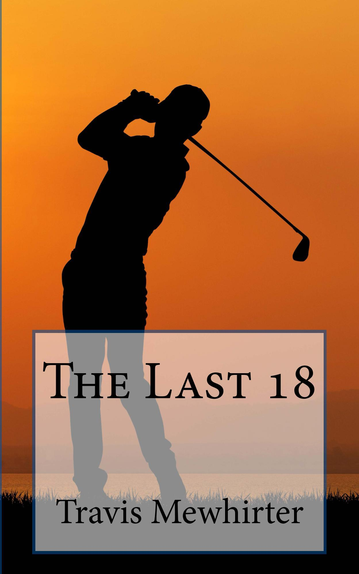 The Last 18  by  Travis Mewhirter