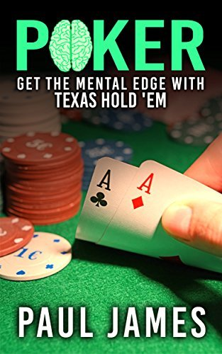 Poker: Get The Mental Edge With Texas Holdem (poker, poker strategy, strategic thinking, gambling, card tricks, texas holdem, casino) Paul James