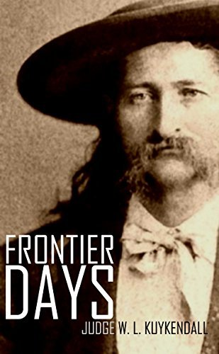 Frontier Days: A True Narrative of the Western Frontier (Abridged, Annotated) (Pioneers and Wild West Book 8) Judge William L. Kuykendall