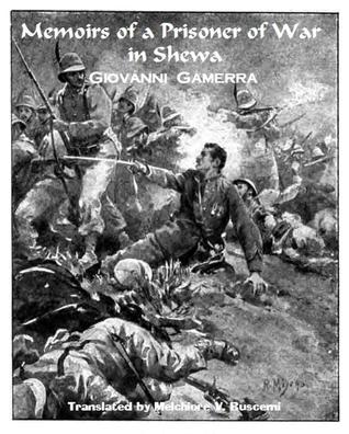 Memoirs of a Prisoner of War in Shewa (March 1896 - January 1897)  by  Giovanni Gamerra