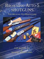 Browning Auto-5 Shotguns, The Belgian FN Production - Revised, Second Edition H.M. Shirley Jr.