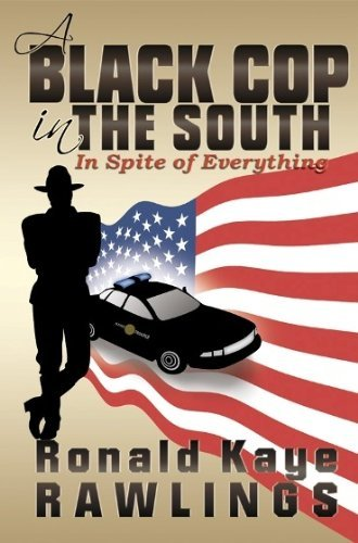 A Black Cop in the South: In Spite of Everything  by  Ronald, Kaye Rawlings