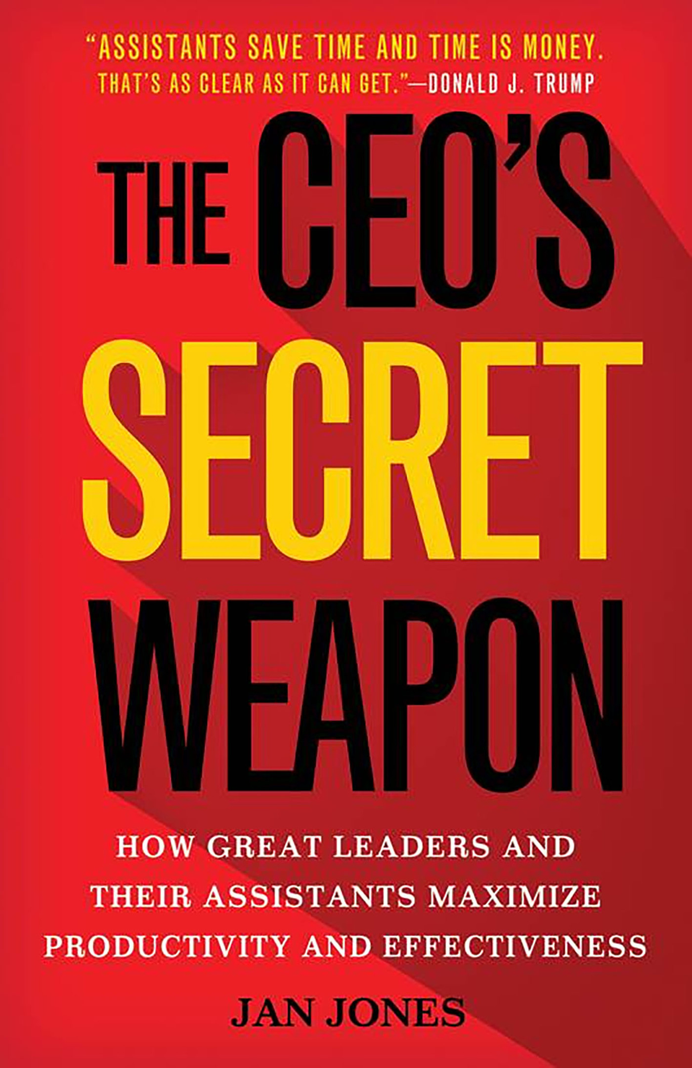 The CEOs Secret Weapon: How Great Leaders and Their Assistants Maximize Productivity and Effectiveness  by  Jan Jones