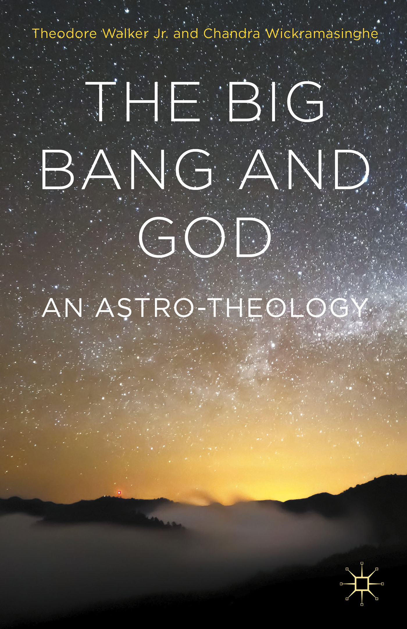 The Big Bang and God: An Astro-Theology Theodore Walker