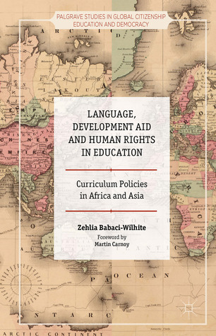 Language, Development Aid and Human Rights in Education: Curriculum Policies in Africa and Asia Zehlia Babaci-Wilhite