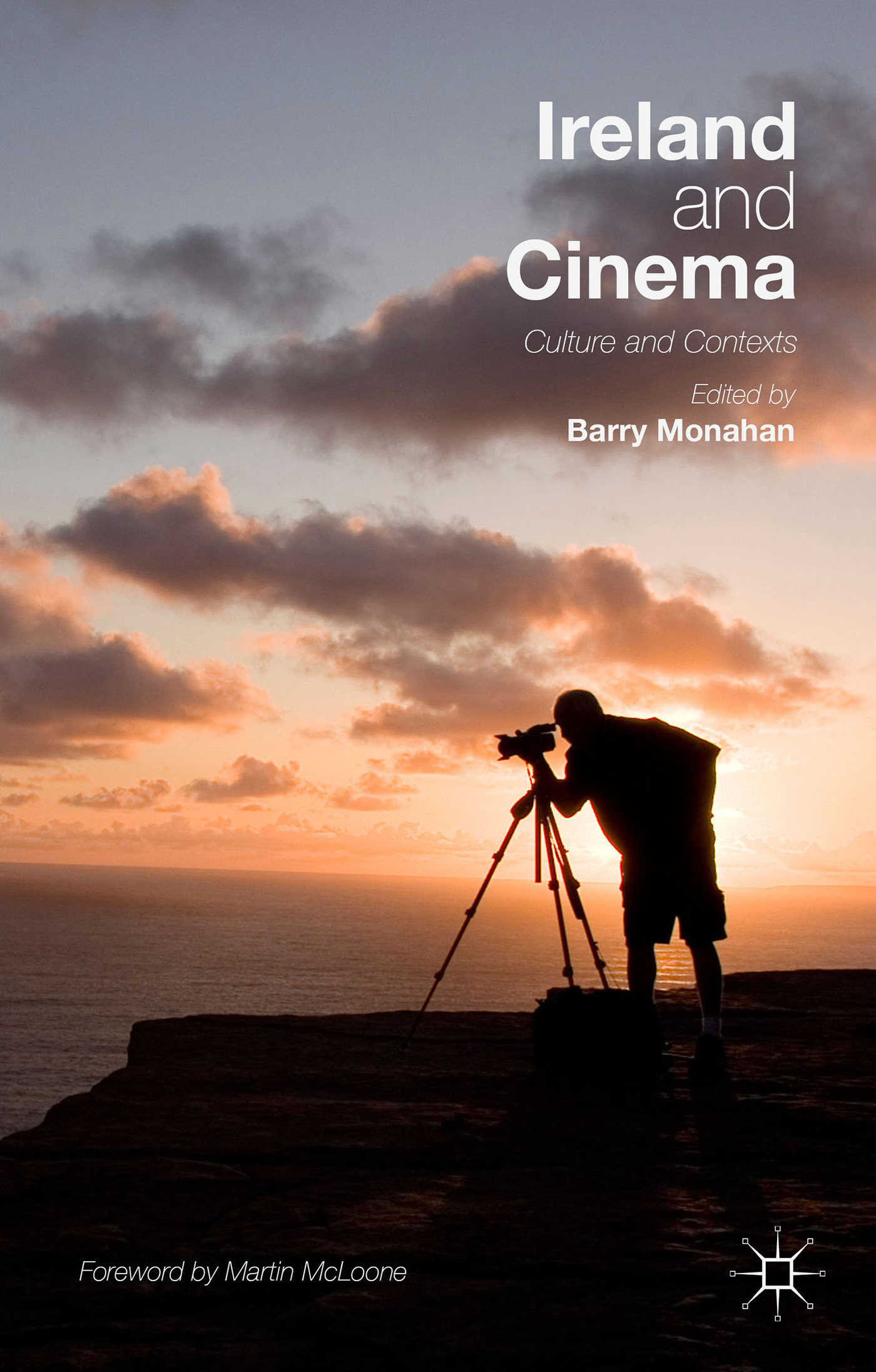 Ireland and Cinema: Culture and Contexts Barry Monahan