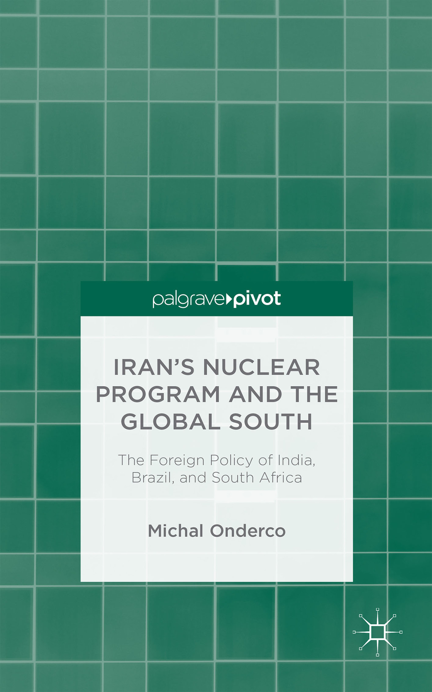 Irans Nuclear Program and the Global South: The Foreign Policy of India, Brazil, and South Africa Michal Onderco