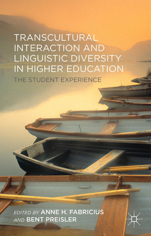 Transcultural Interaction and Linguistic Diversity in Higher Education: The Student Experience Anne H. Fabricius