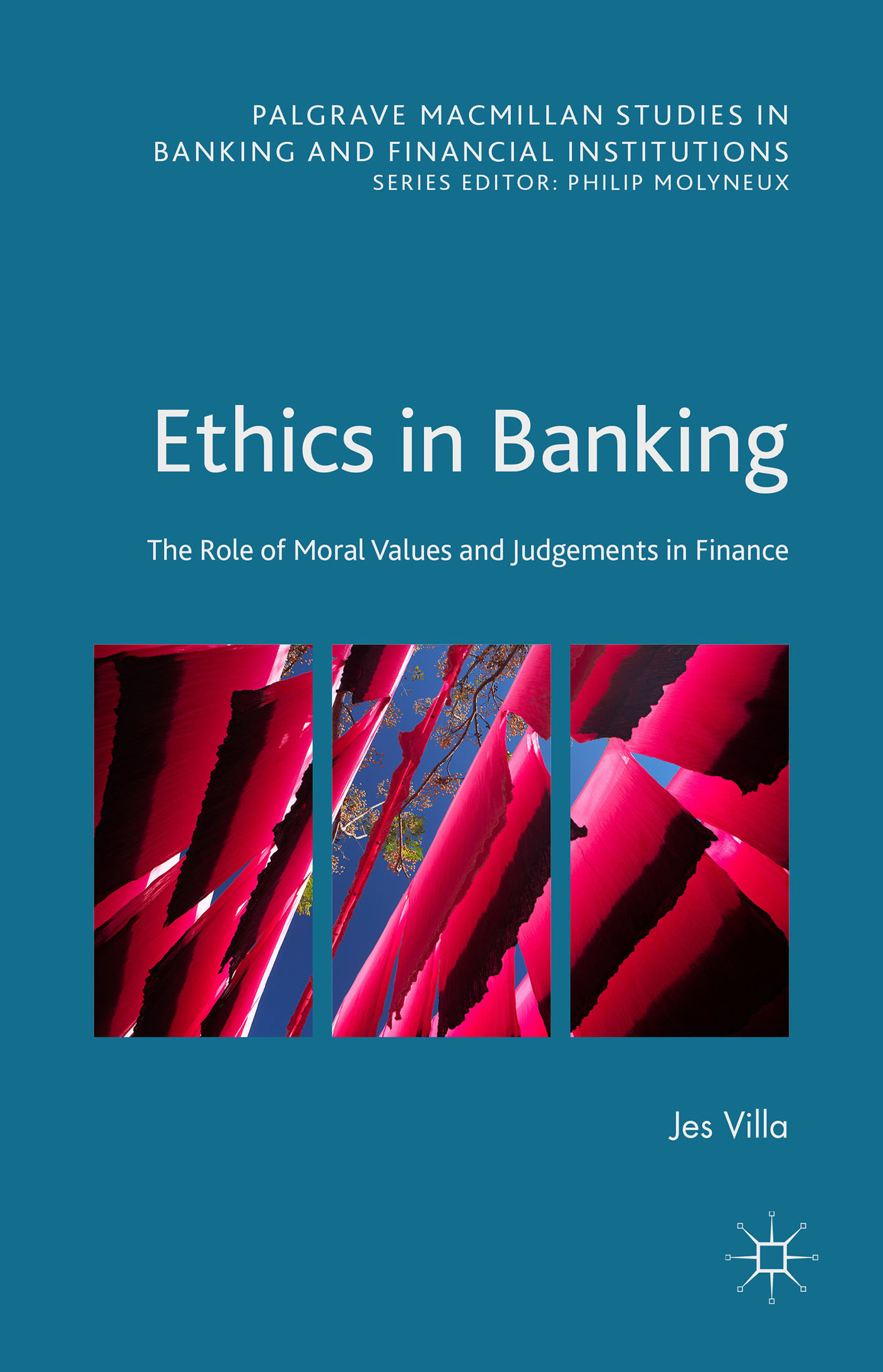 Ethics in Banking: The Role of Moral Values and Judgements in Finance Jes Villa