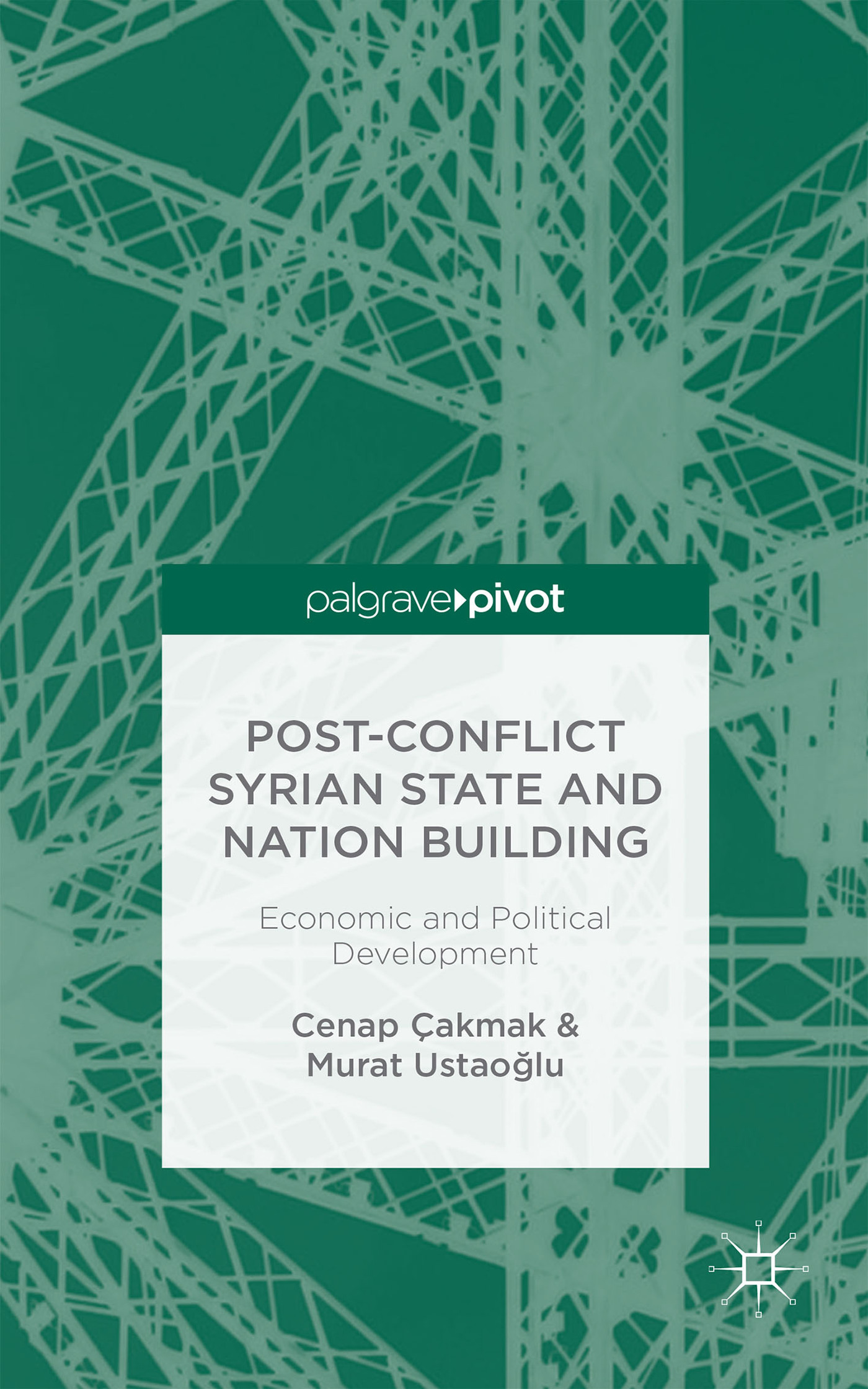 Post-Conflict Syrian State and Nation Building: Economic and Political Development Murat Ustaoglu